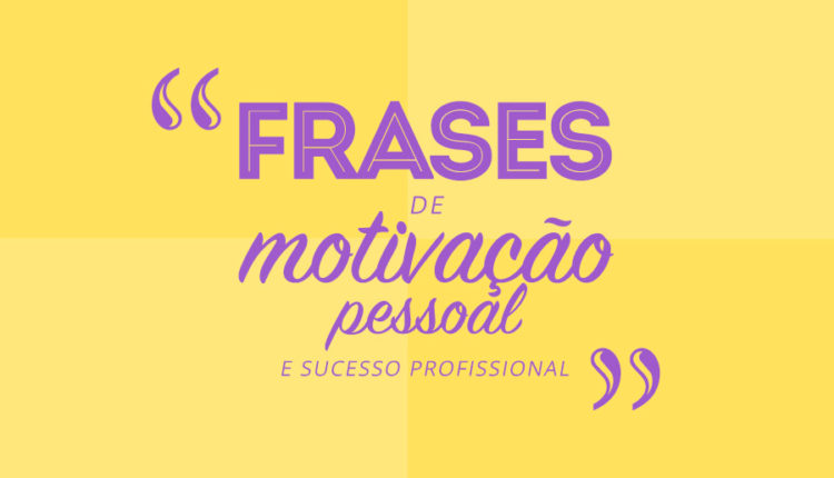 Frases De Motivação Pessoal E Sucesso Profissional